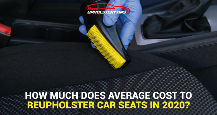 What Is The Average Cost To Reupholster Car Seats 2020